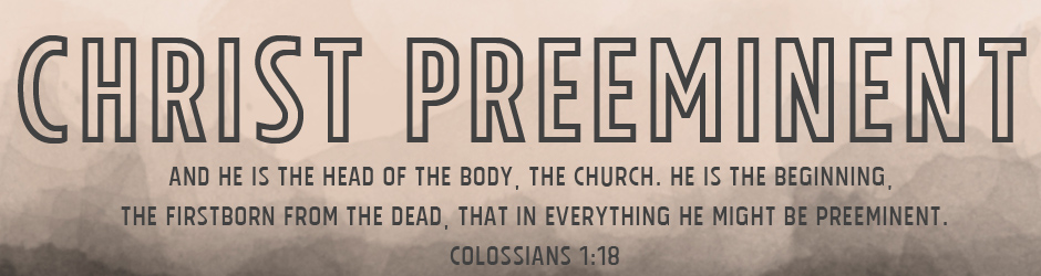 christ preeminent header